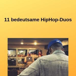 11 bedeutsame HipHop-Duos
