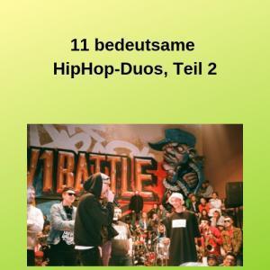 11 bedeutsame HipHop-Duos, Teil 2