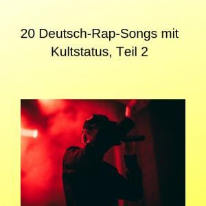20 Deutsch-Rap-Songs mit Kultstatus, Teil 2
