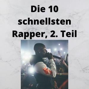 Die 10 schnellsten Rapper, 2. Teil