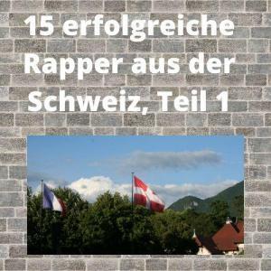 15 erfolgreiche Rapper aus der Schweiz, Teil 1
