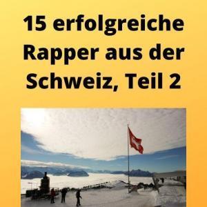 15 erfolgreiche Rapper aus der Schweiz, Teil 2