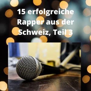 15 erfolgreiche Rapper aus der Schweiz, Teil 3