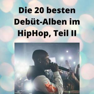 Die 20 besten Debüt-Alben im HipHop, Teil II