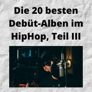 Die 20 besten Debüt-Alben im HipHop, Teil III