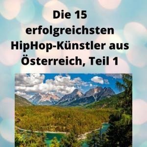 Die 15 erfolgreichsten HipHop-Künstler aus Österreich, Teil 1