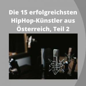 Die 15 erfolgreichsten HipHop-Künstler aus Österreich, Teil 2