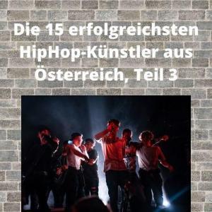 Die 15 erfolgreichsten HipHop-Künstler aus Österreich, Teil 3